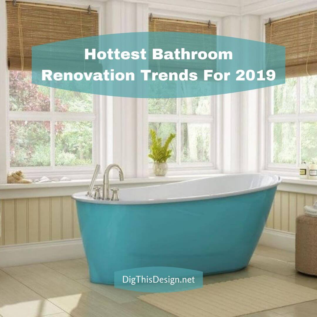 Hottest Bathroom Renovation Trends For 2019