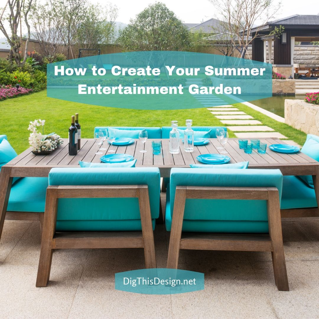 How to Create Your Summer Entertainment Garden