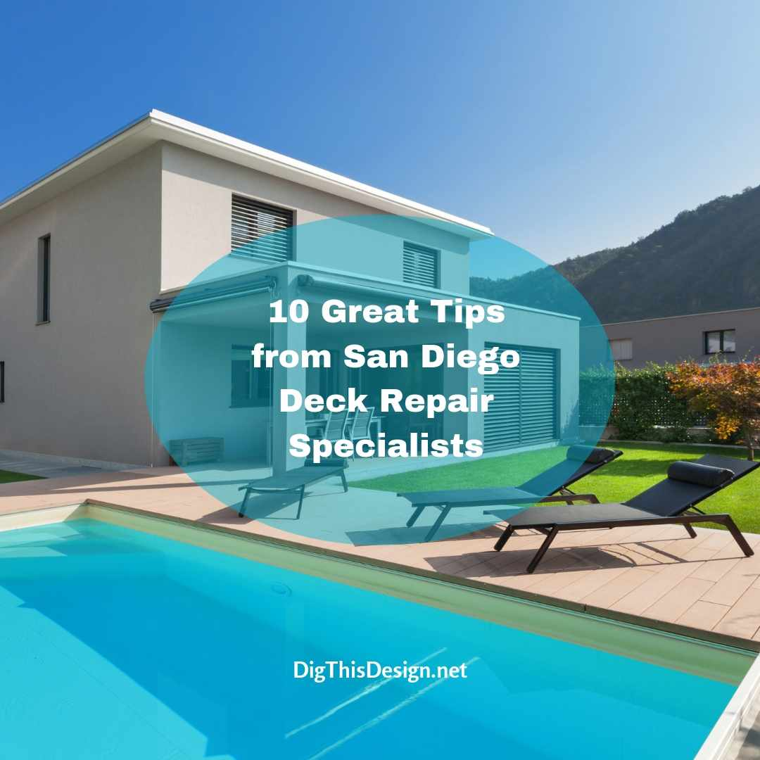 10 Great Tips from San Diego Deck Repair Specialists