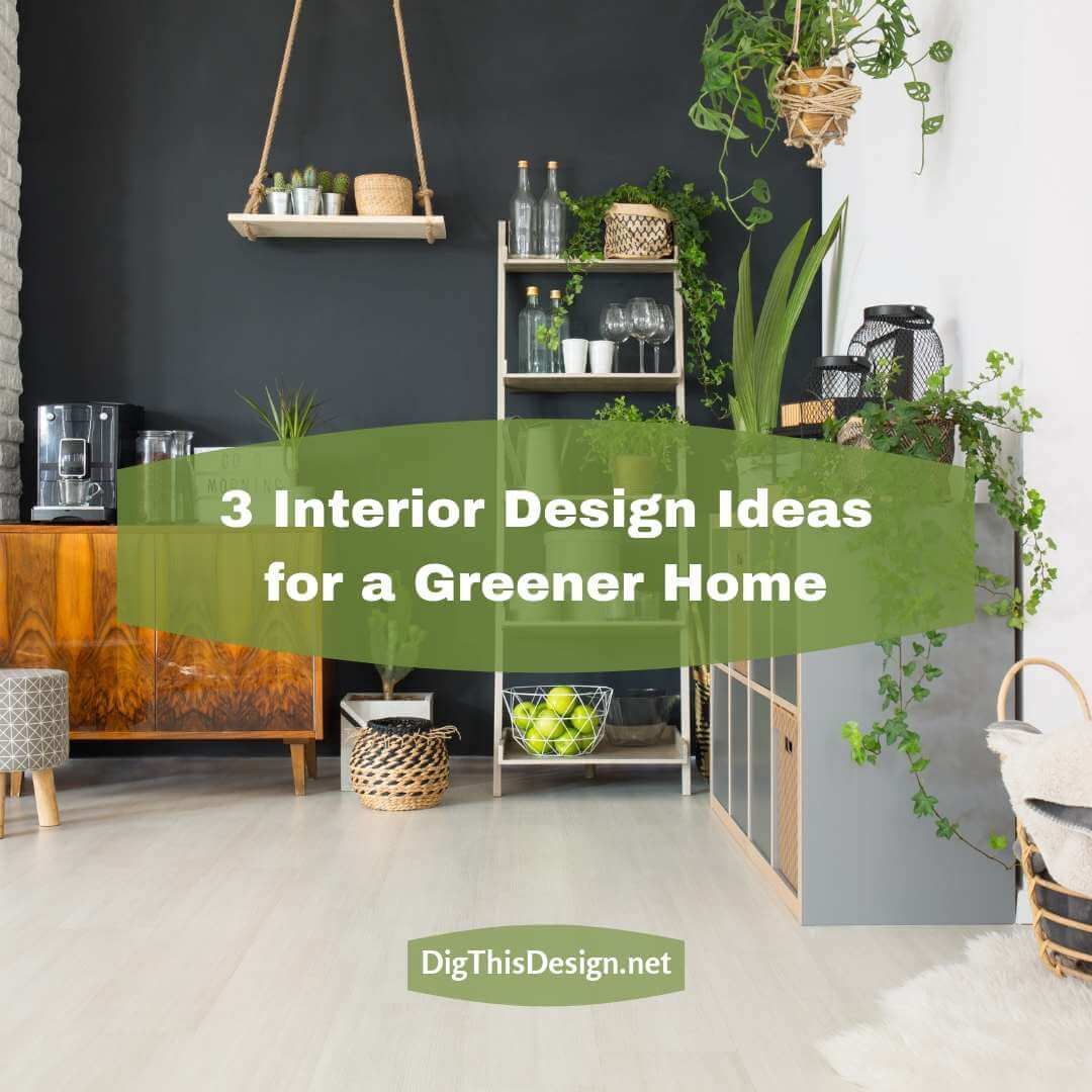 3 Interior Design Ideas for a Greener Home
