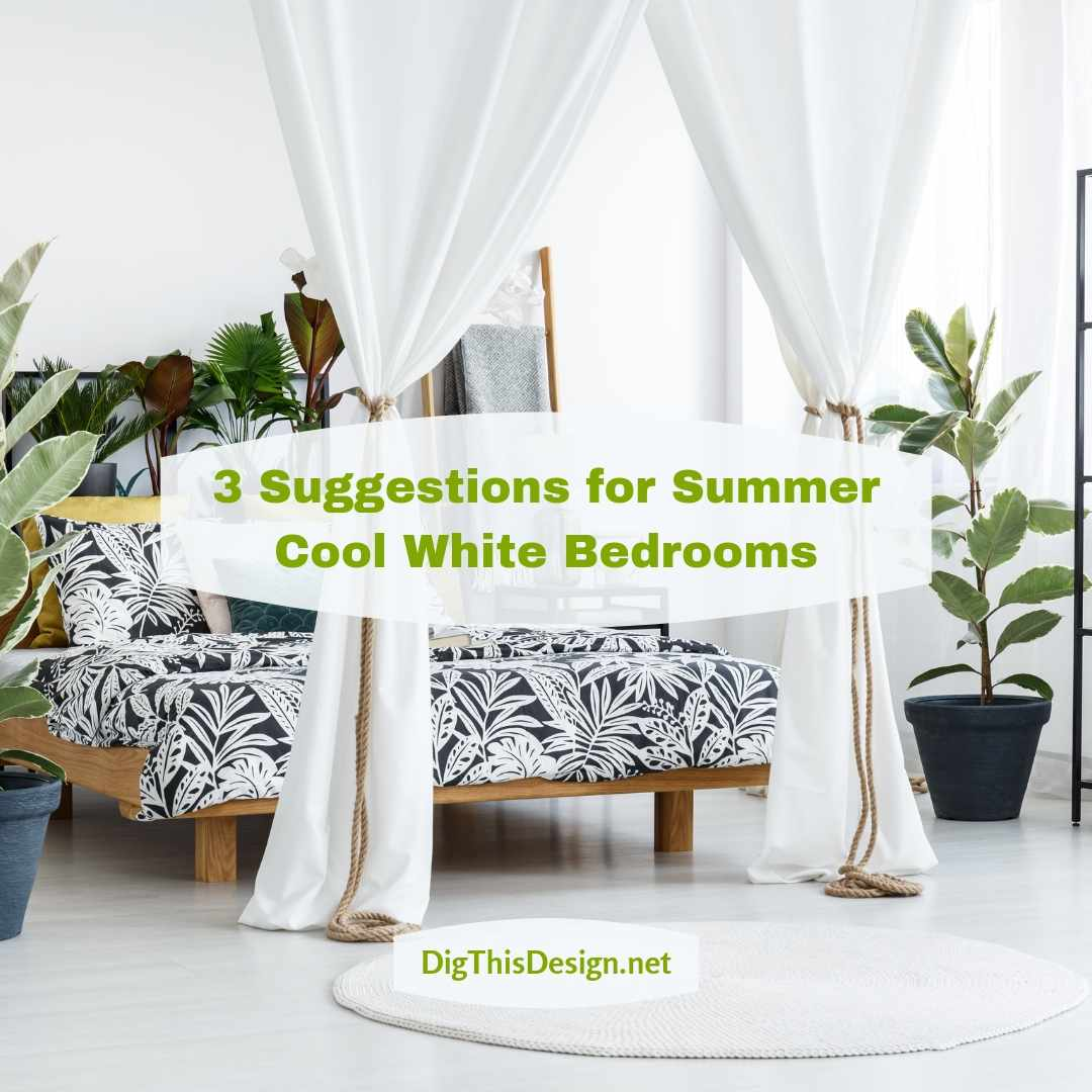 3 Suggestions for Summer Cool White Bedrooms