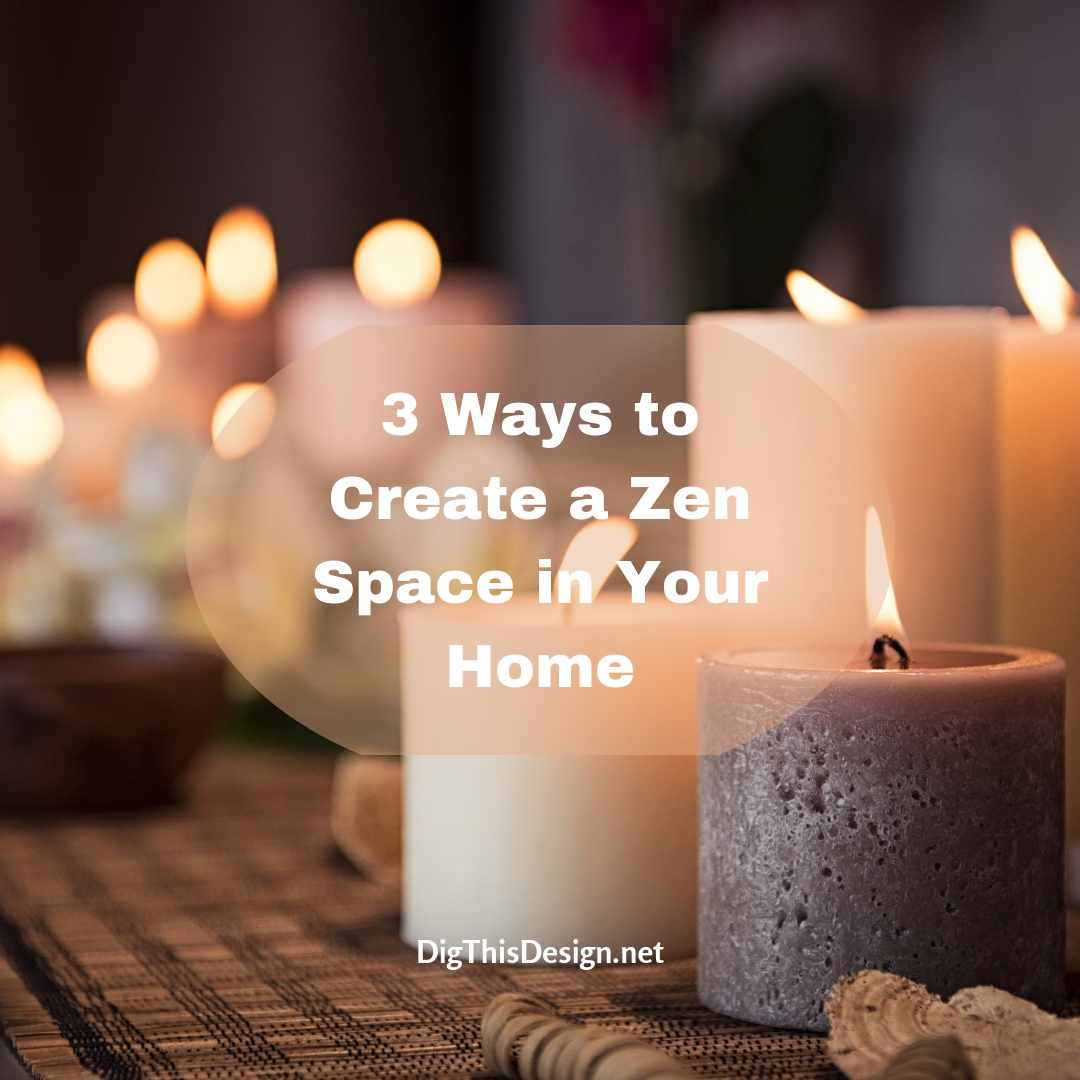 3 Ways to Create a Zen Space in Your Home