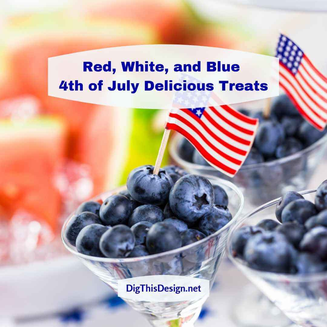 Bring on the Red, White, and Blue for 4th of July Delicious Treats