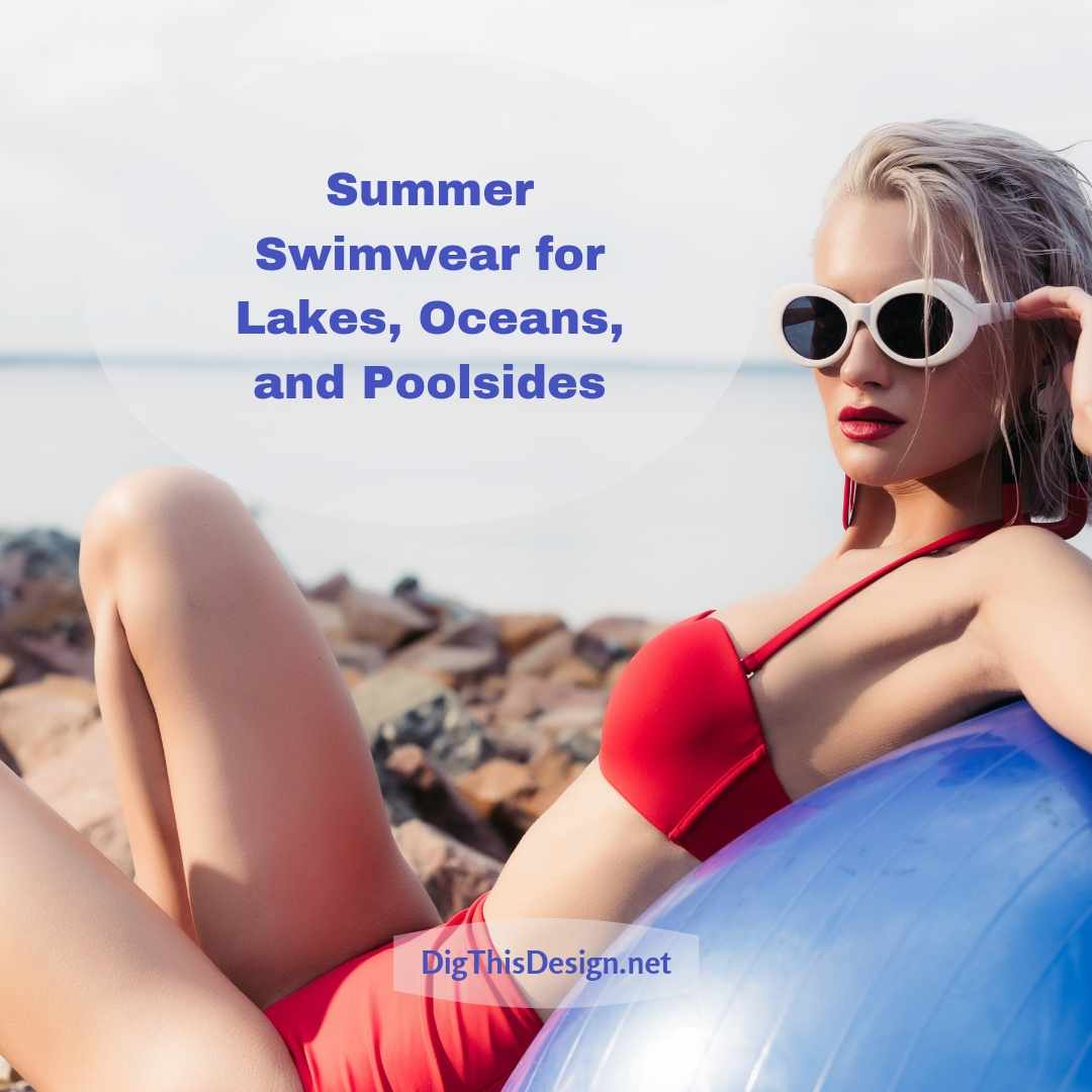 Summer Swimwear for Lakes, Oceans, and Poolsides