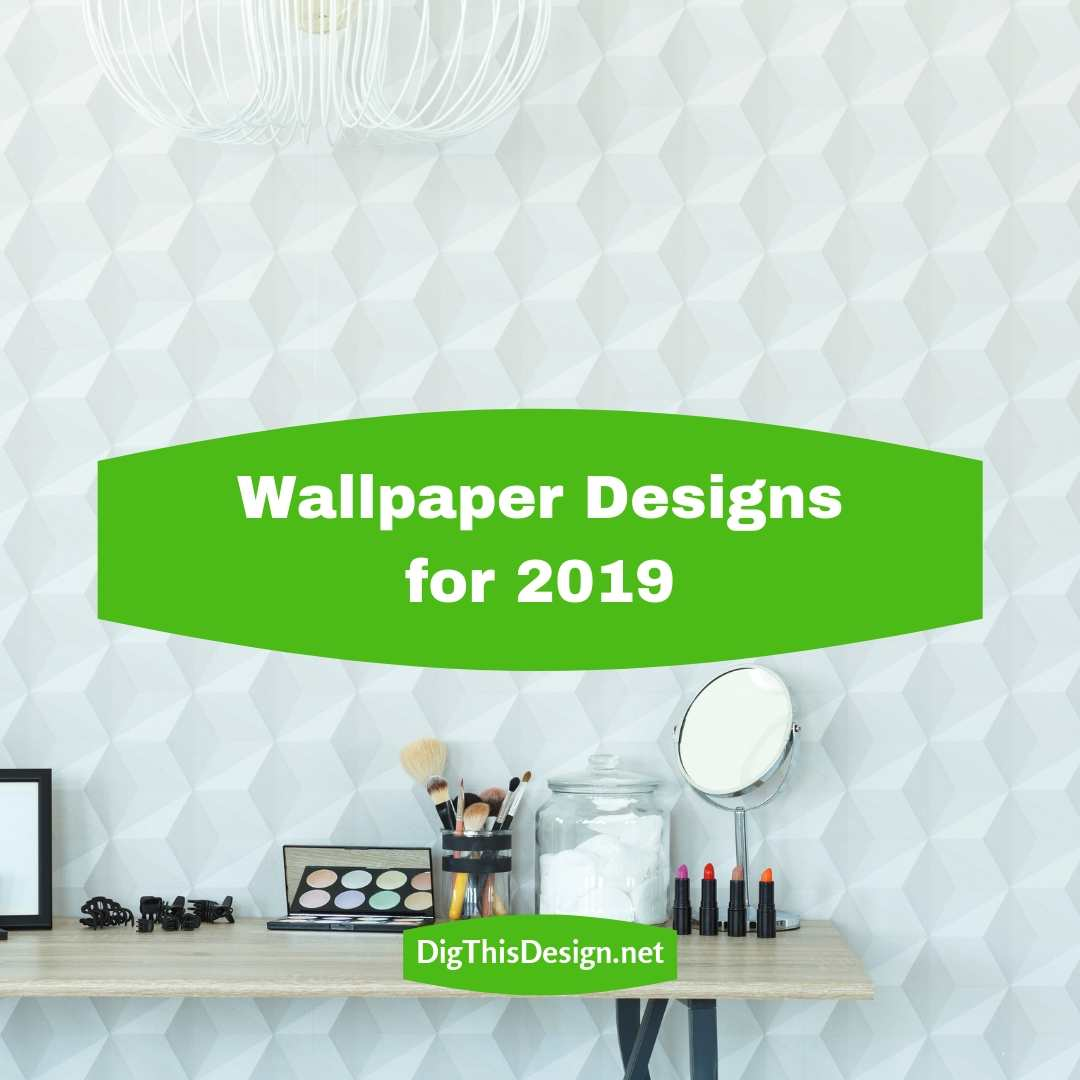 What's Trending for Wallpaper Designs for 2019