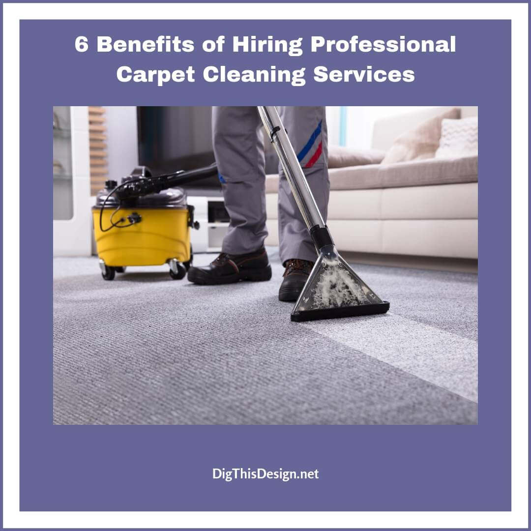 6 Benefits of Hiring Professional Carpet Cleaning Services
