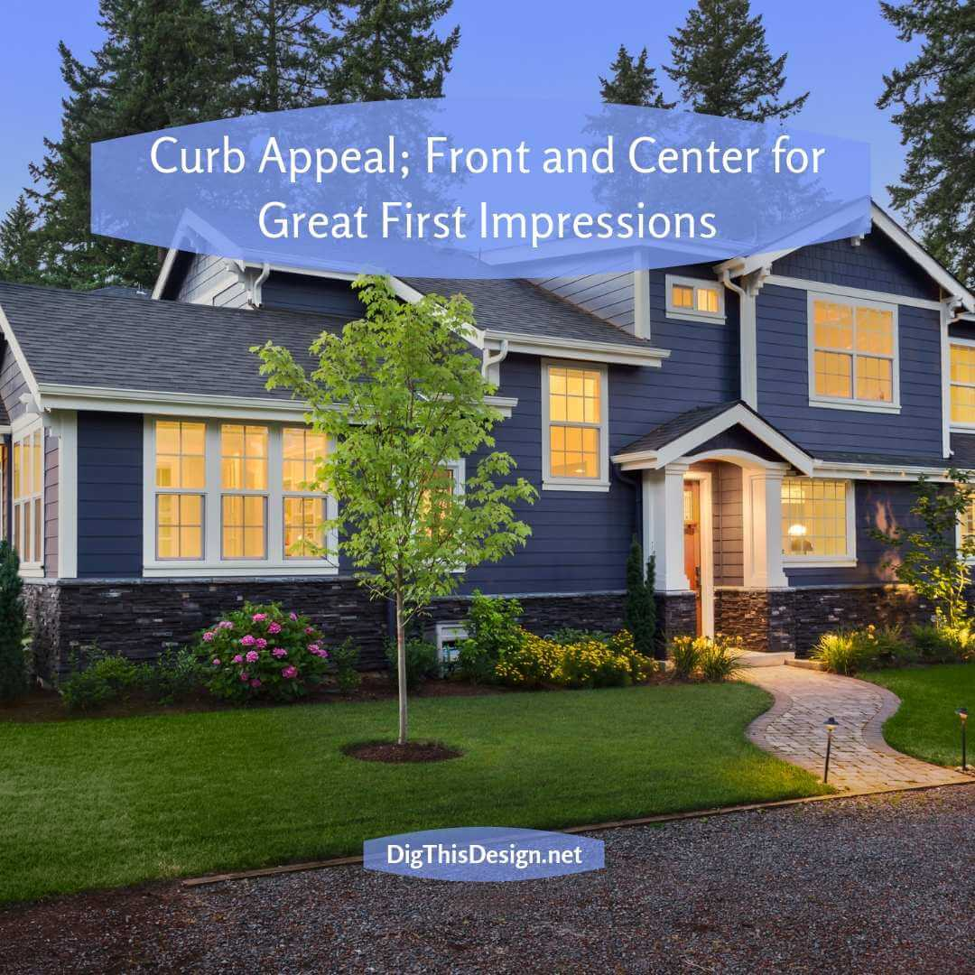 Curb Appeal; Front and Center for Great First Impressions
