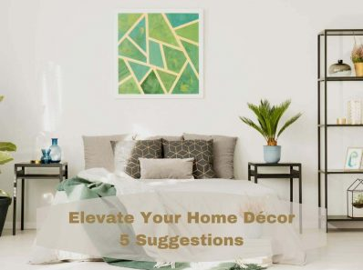 Elevate Your Home Décor • 5 Suggestions