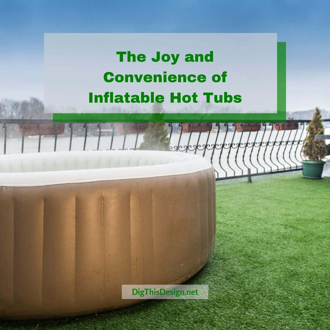 The Joy and Convenience of Inflatable Hot Tubs