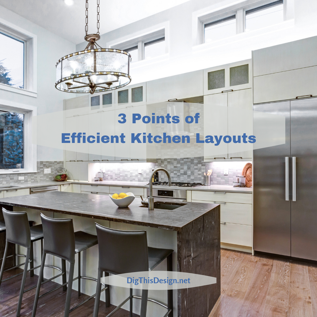 3 Suggestions for Efficient Kitchen Layouts - Dig This Design