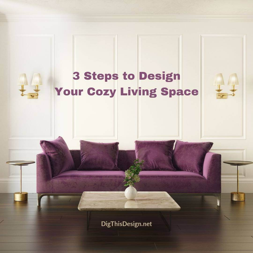 3 Steps to Design Your Cozy Living Space