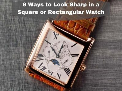 6 Ways to Look Sharp in a Square or Rectangular Watch