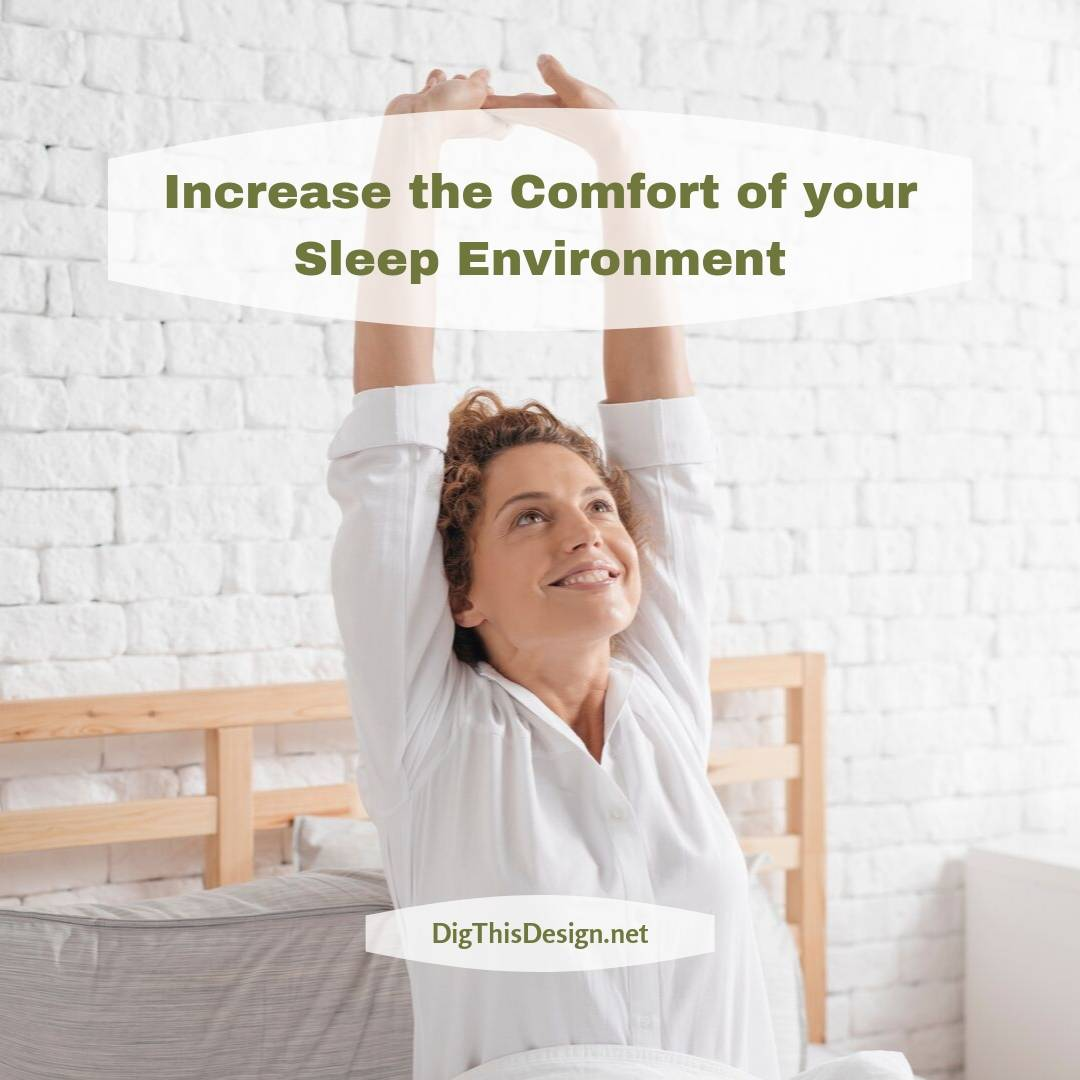 Increase the Comfort of your Sleep Environment