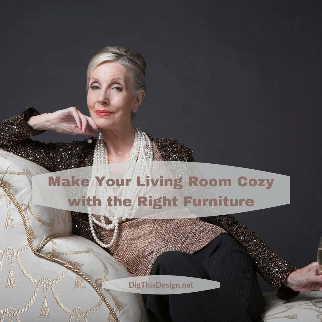 Make Your Living Room Cozy with the Right Furniture