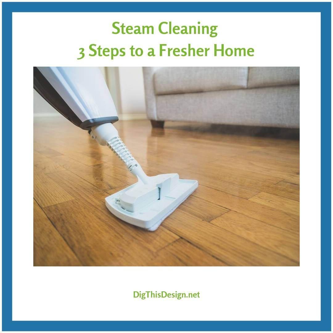 Steam Cleaning 3 Steps to a Fresher Home