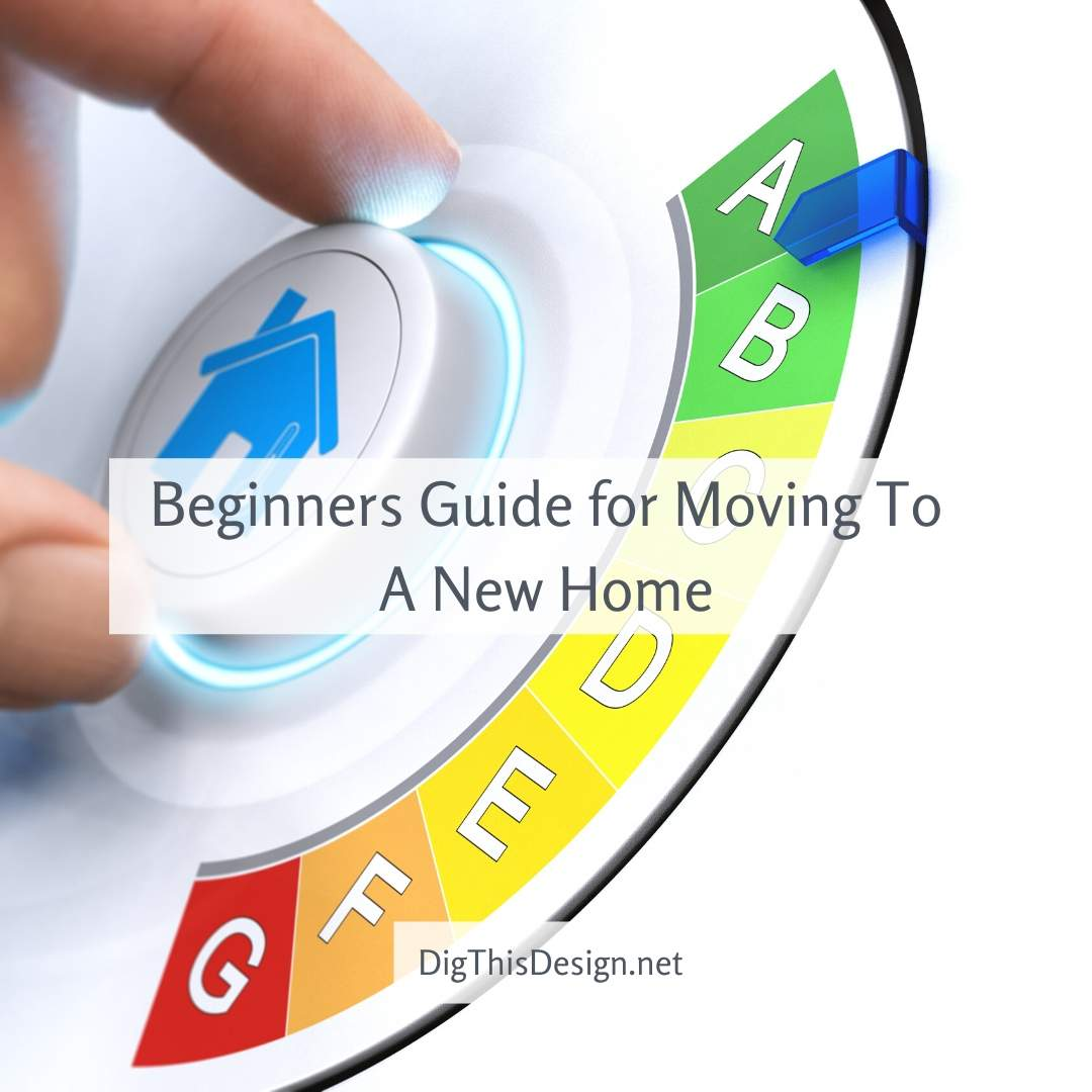 Beginners Guide for Moving To A New Home