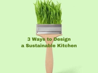 3 Ways to Design a Sustainable Kitchen