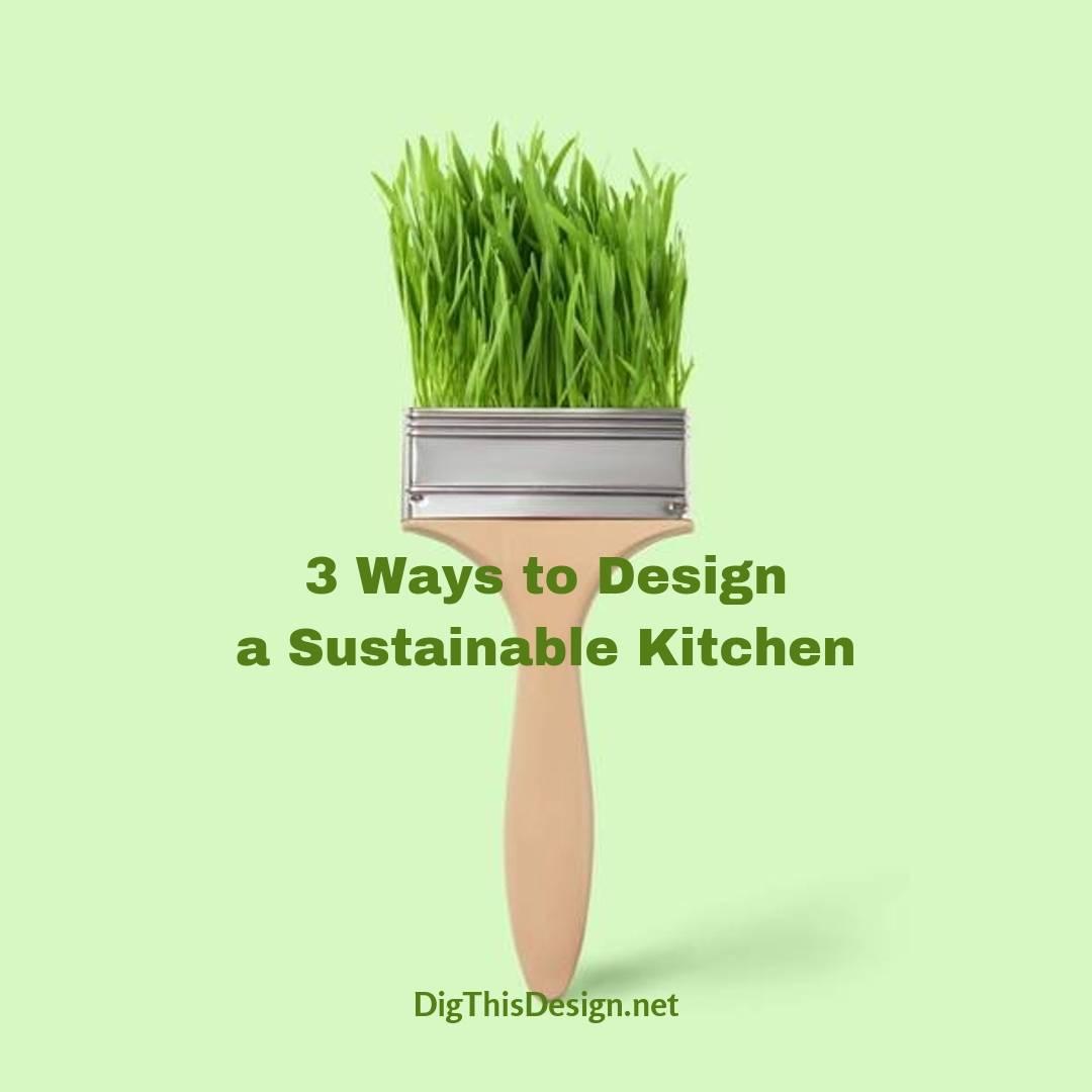 3 Ways to Design a Sustainable Kitchen