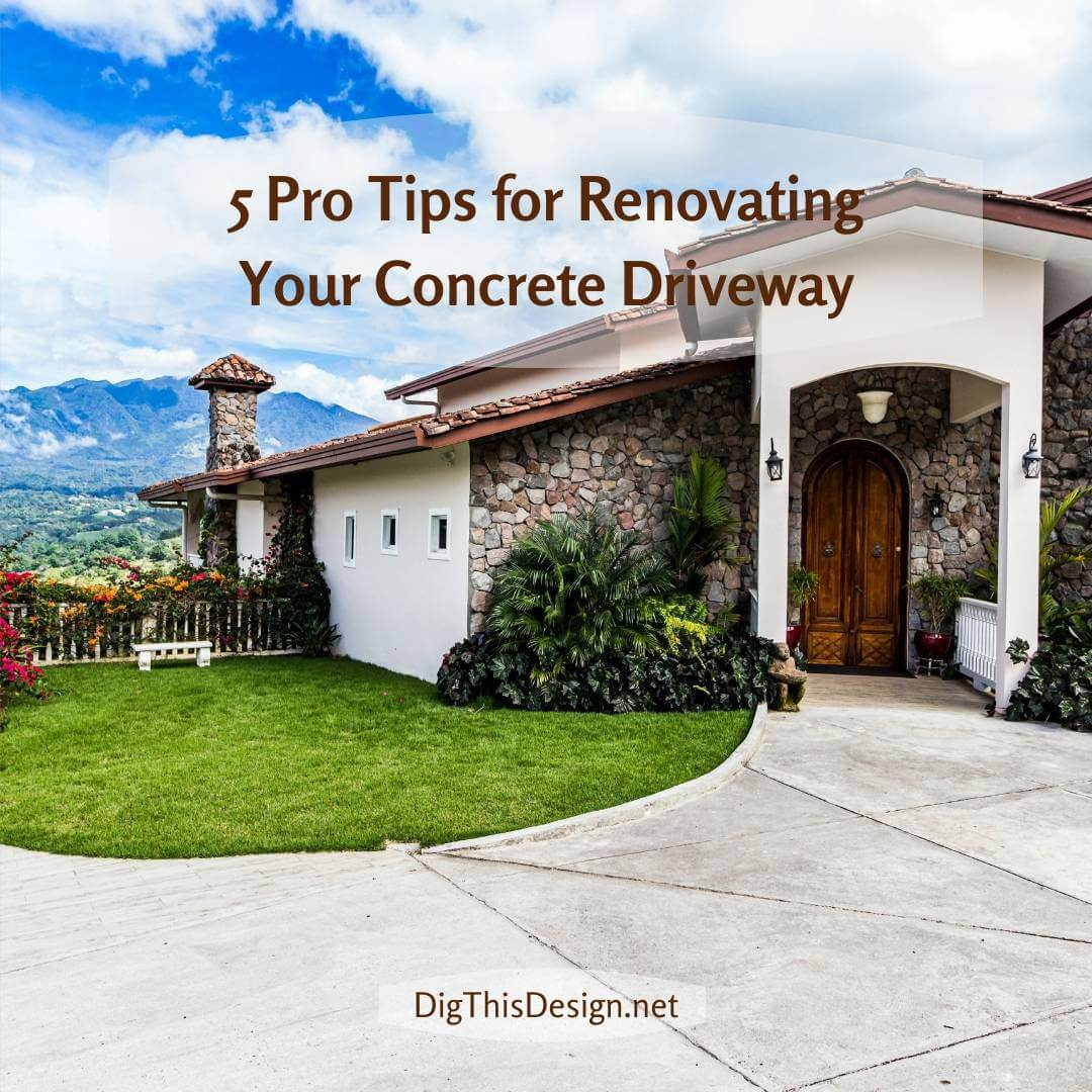 5 Pro Tips for Renovating Your Concrete Driveway
