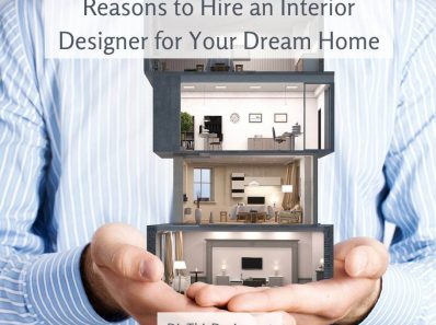 Reasons to Hire an Interior Designer for Your Dream Home