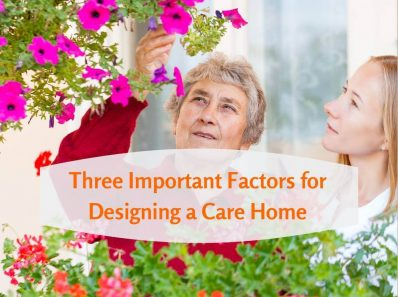 Three Important Factors for Designing a Care Home