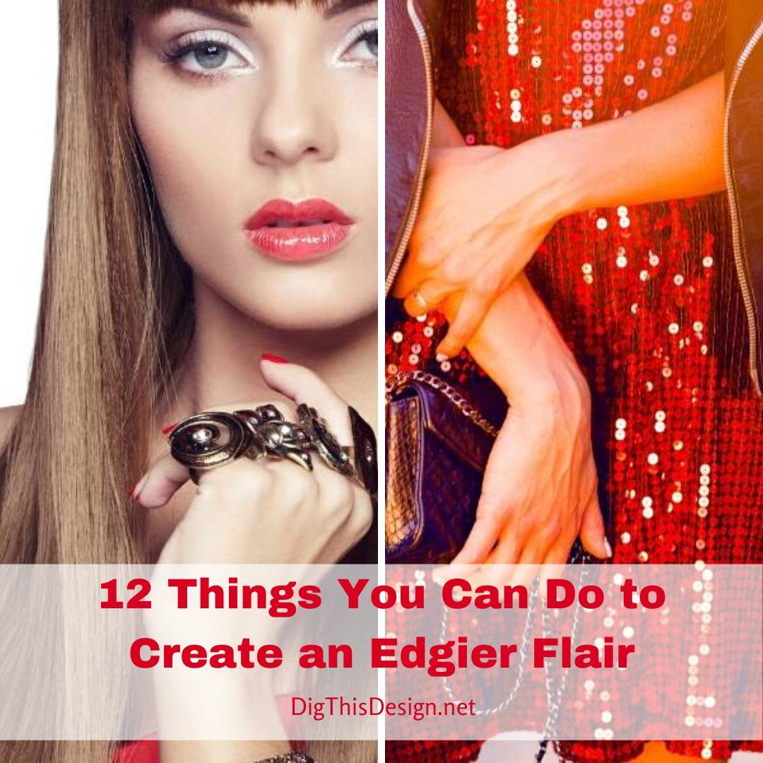 12 Things You Can Do to Create an Edgier Flair