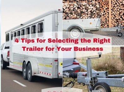4 Tips for Selecting the Right Trailer for Your Business
