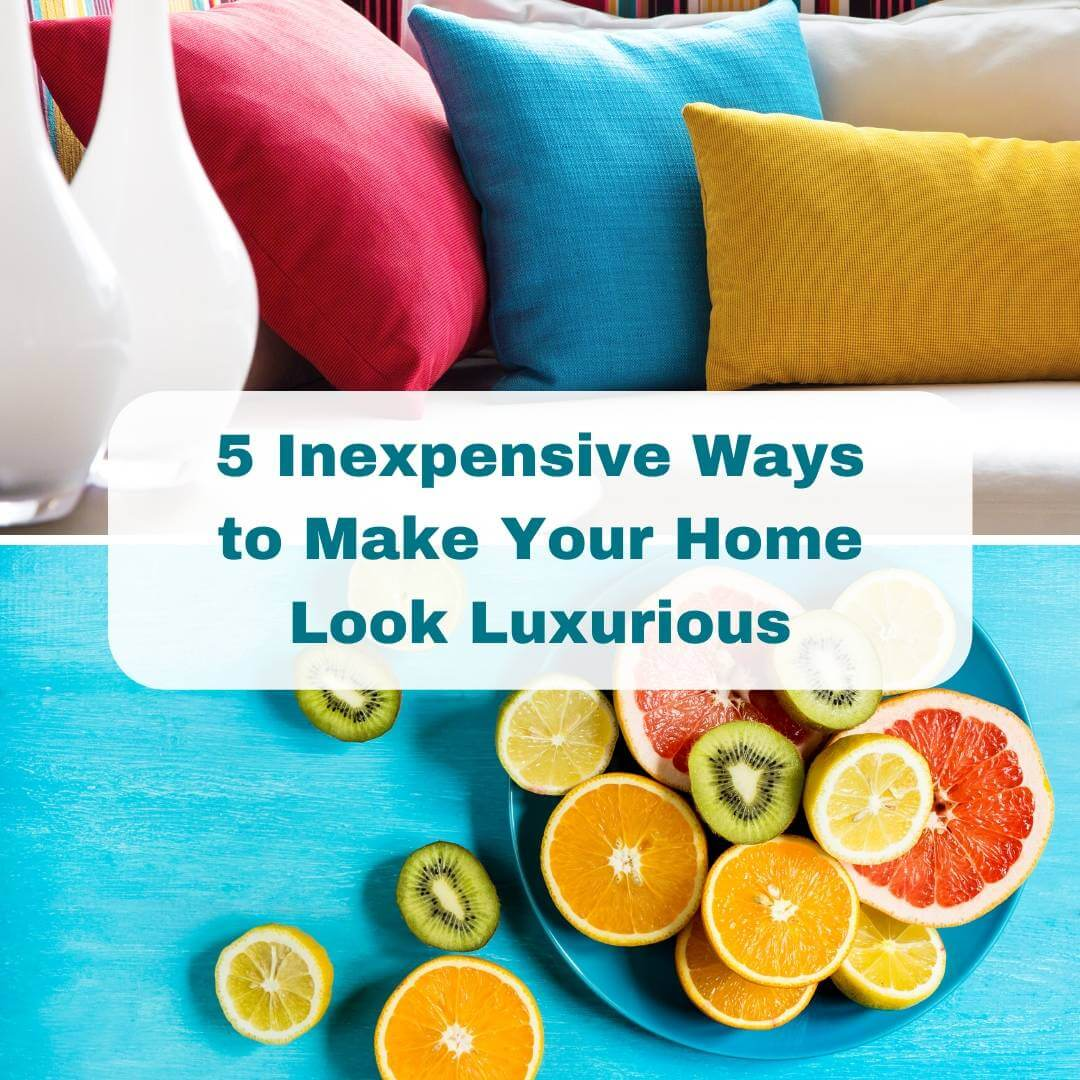 5 Inexpensive Ways to Make Your Home Look Luxurious