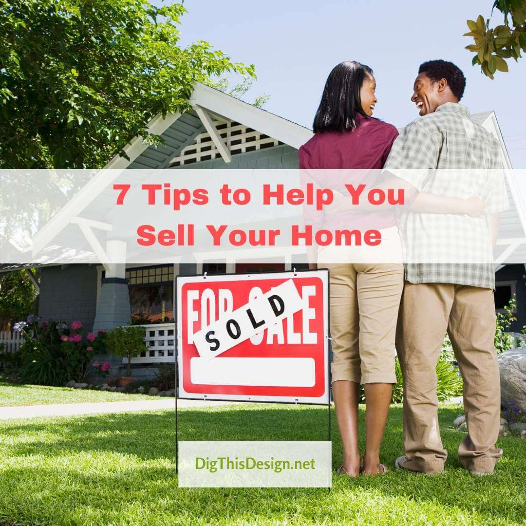 7 Tips to Help You Sell Your Home