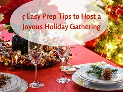 5 Easy Prep Tips to Host a Joyous Holiday Gathering