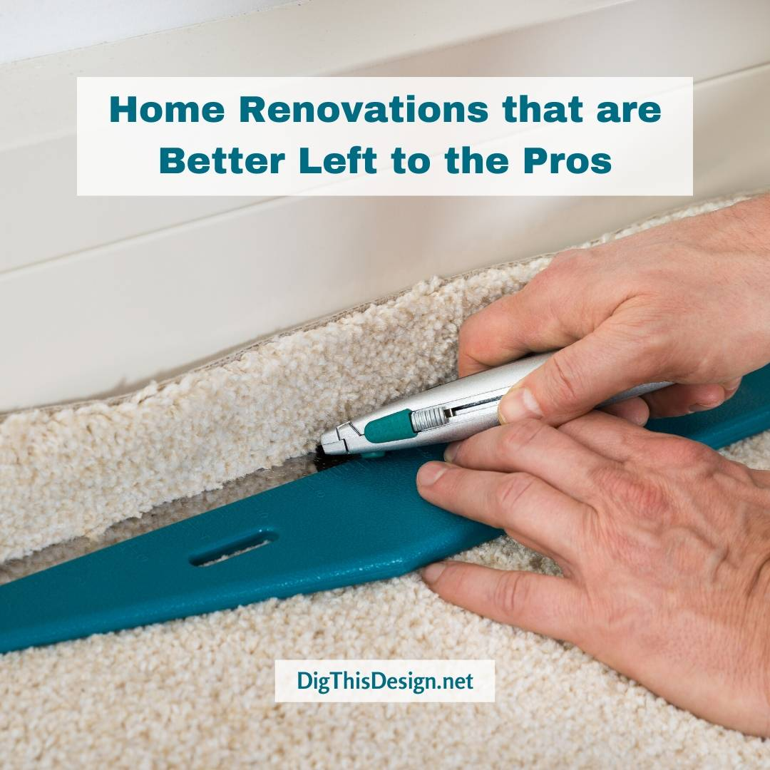 3 Tasks to Leave for the Home Renovation Pros