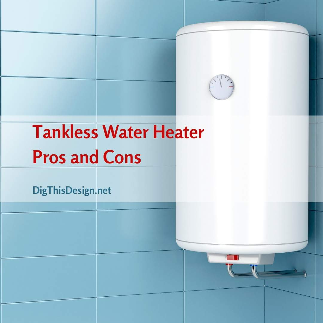 Tankless Water Heater; Pros and Cons