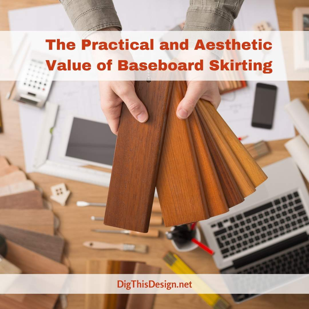 The Practical and Aesthetic Value of Baseboard Skirting