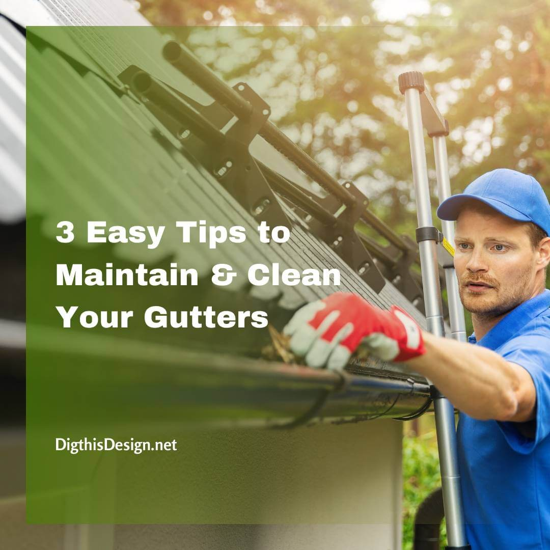 3 Easy Tips to Maintain & Clean Your Gutters