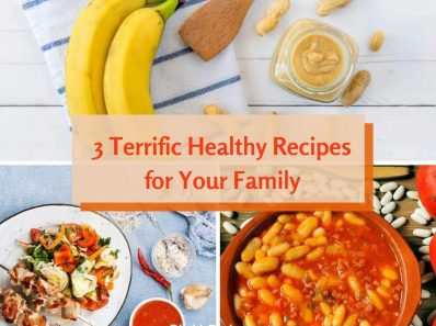 3 Terrific Healthy Recipes for Your Family