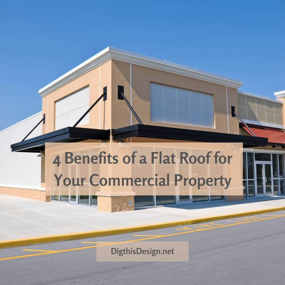 4 Benefits of a Flat Roof for Your Commercial Property