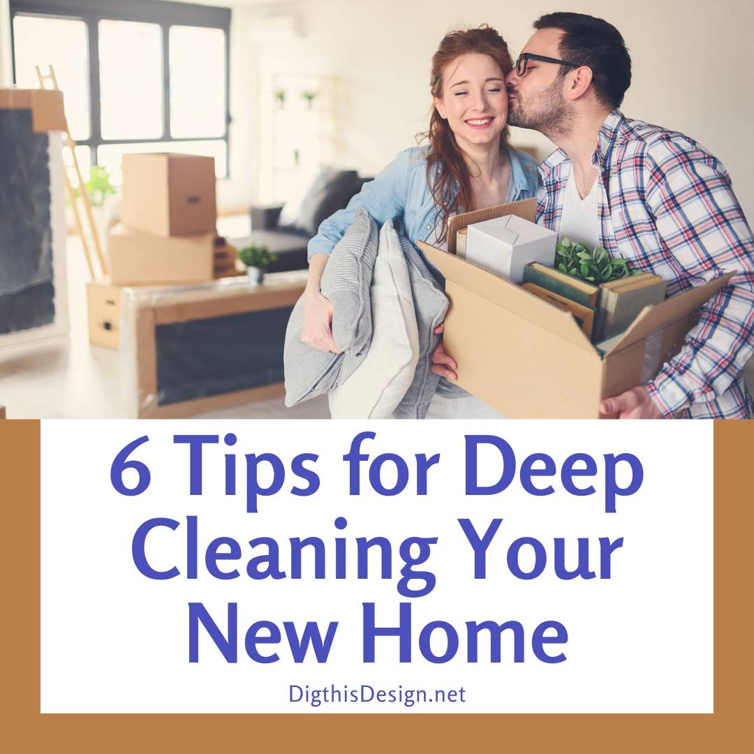 6 Tips for Deep Cleaning Your New Home