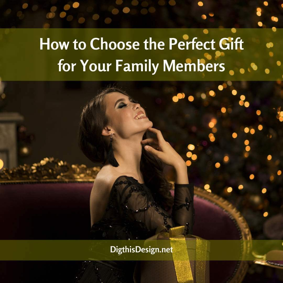 How to Choose the Perfect Gift for Your Family Members