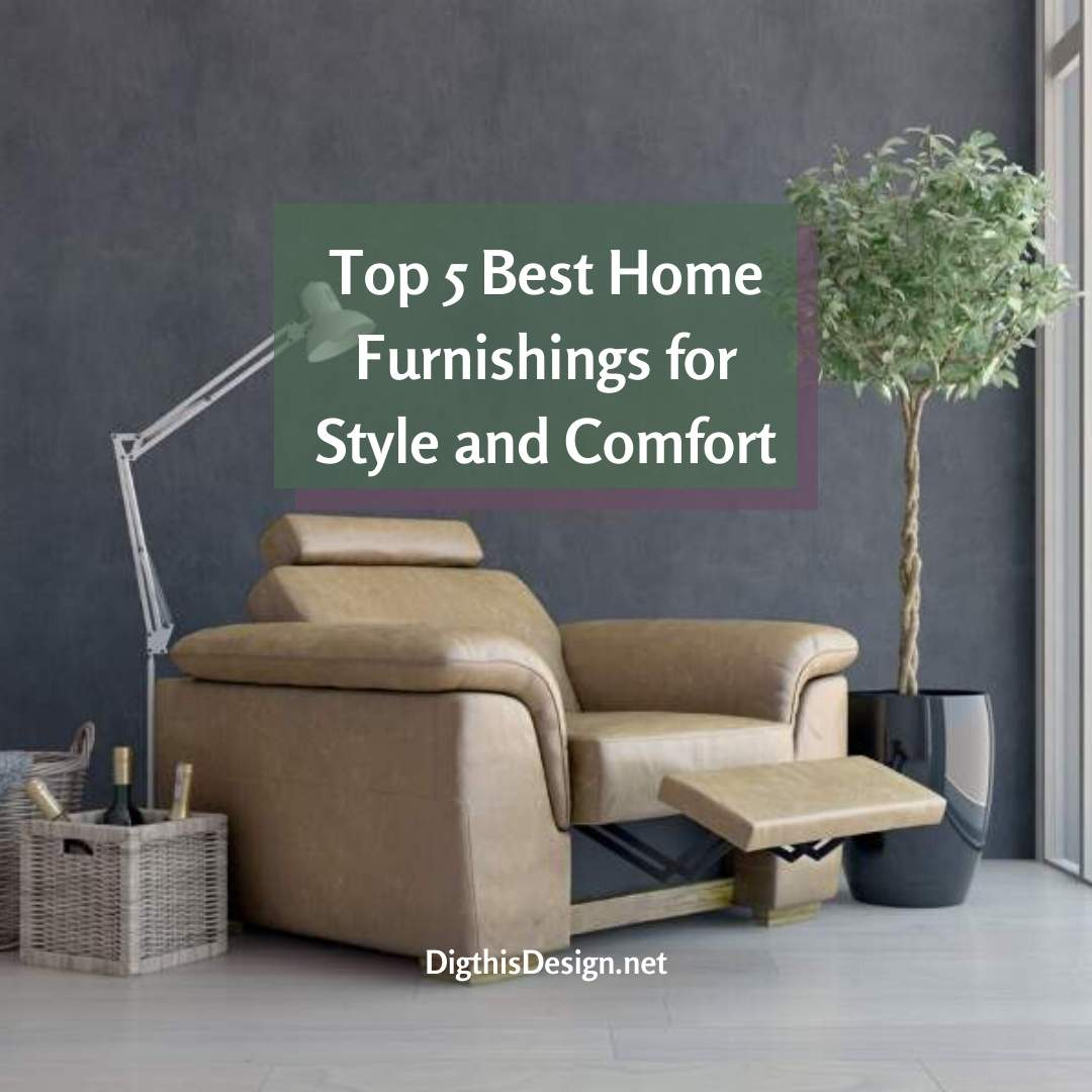Top 5 Best Home Furnishings for Style and Comfort