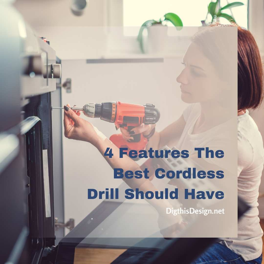 4 Features The Best Cordless Drill Should Have