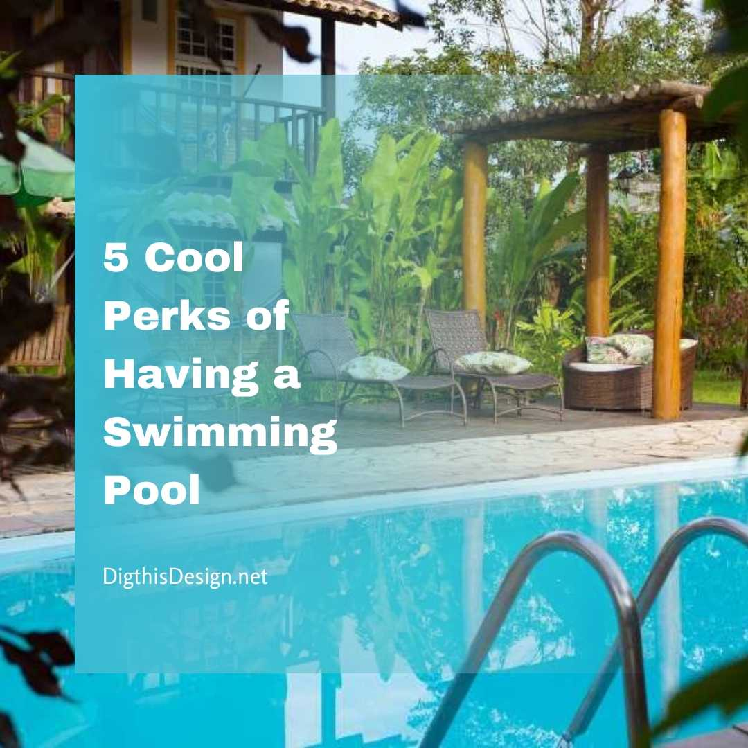 A Splash Of Water 5 Cool Perks Of Having A Swimming Pool Dig