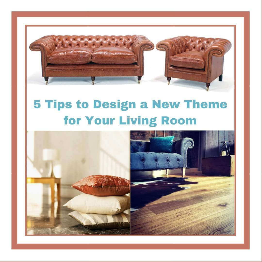5 Tips to Design a New Theme for Your Living Room
