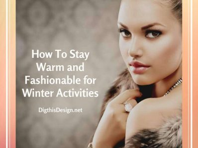 How To Stay Warm and Fashionable for Winter Activities