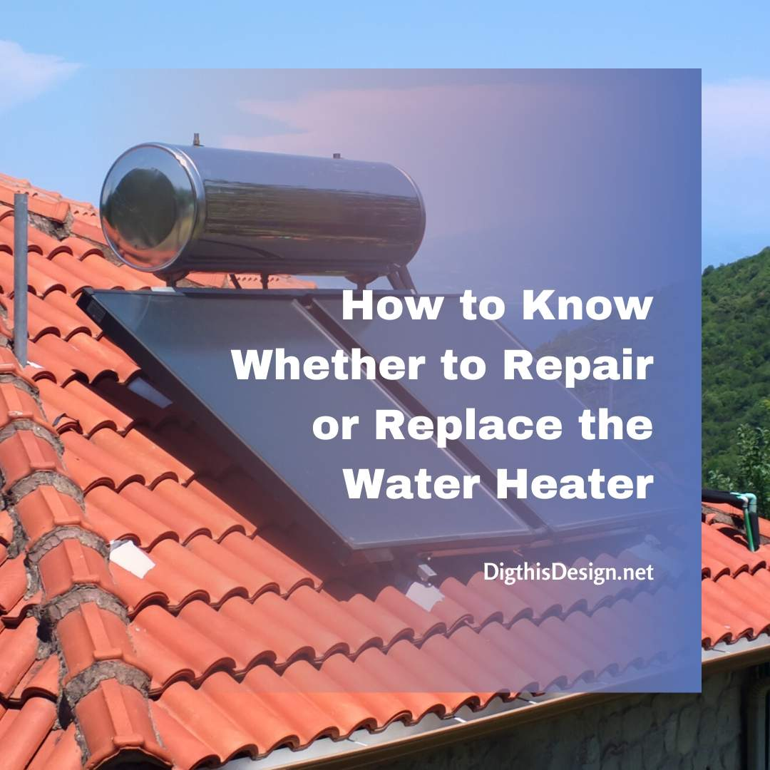 How to Know Whether to Repair or Replace the Water Heater