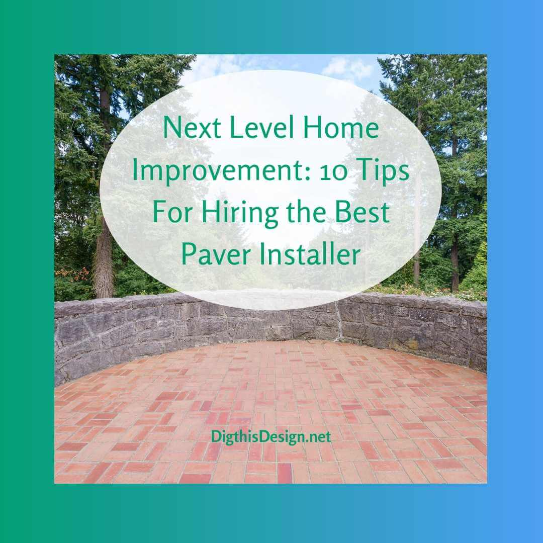 Next Level Home Improvement_ 10 Tips For Hiring the Best Paver Installer