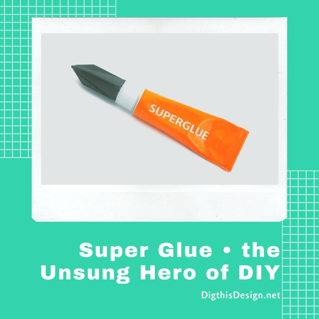 Super Glue, the Unsung Hero of DIY