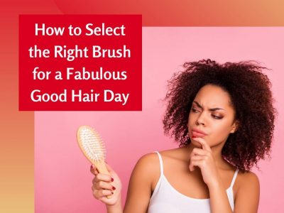 How to Select the Right Brush for a Fabulous Good Hair Day