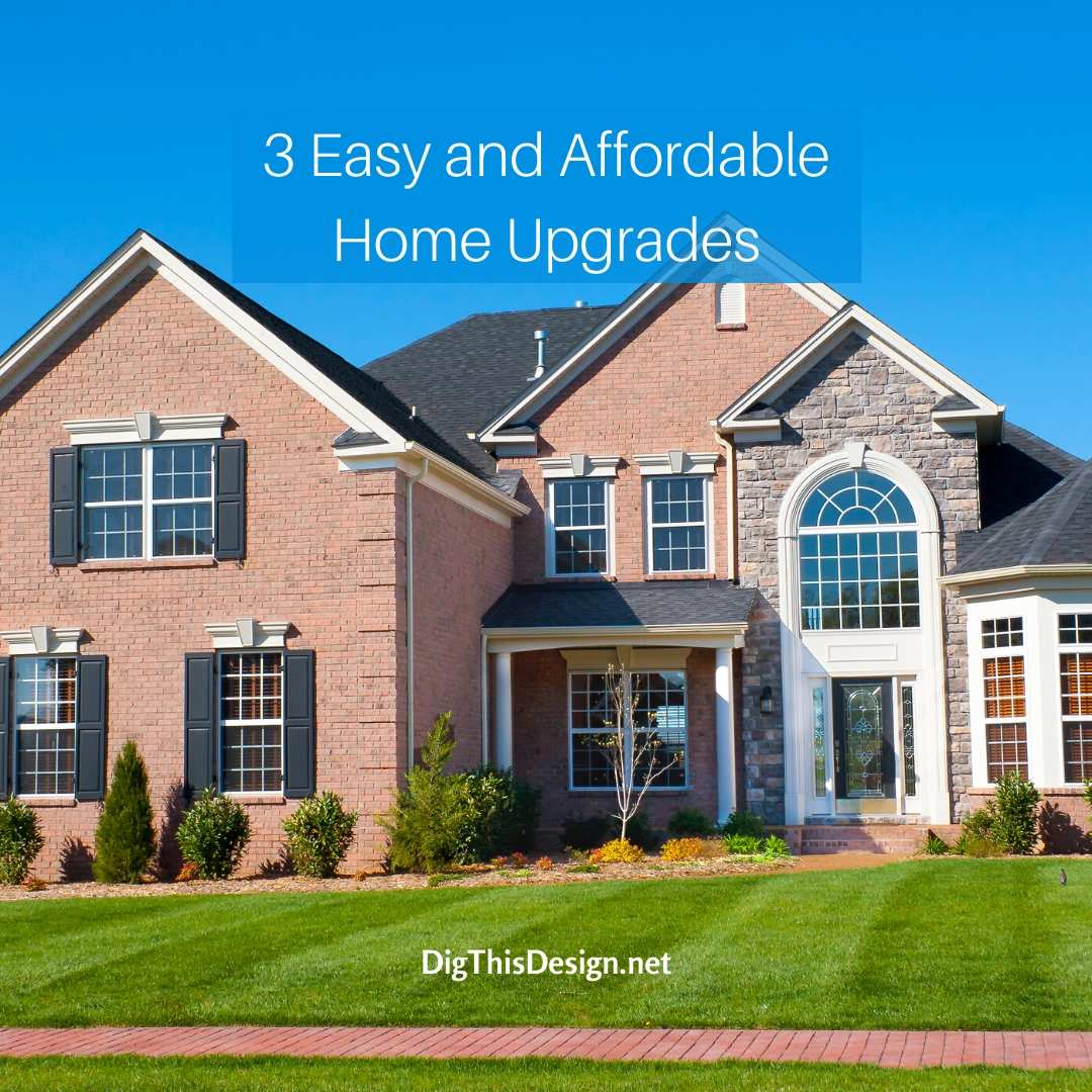 3 Easy and Affordable Home Upgrades