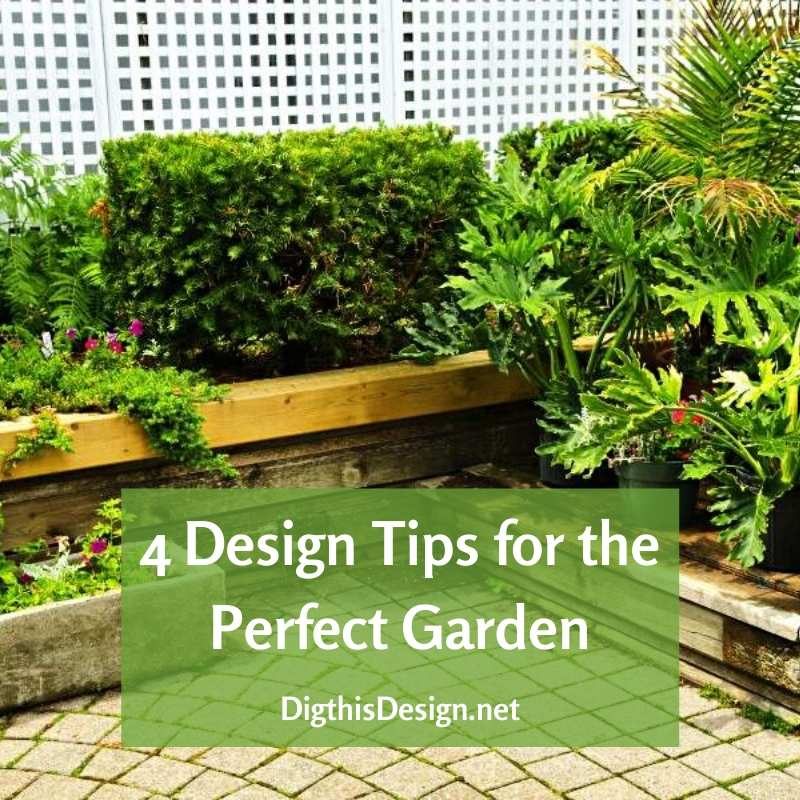 4 Design Tips for the Perfect Garden
