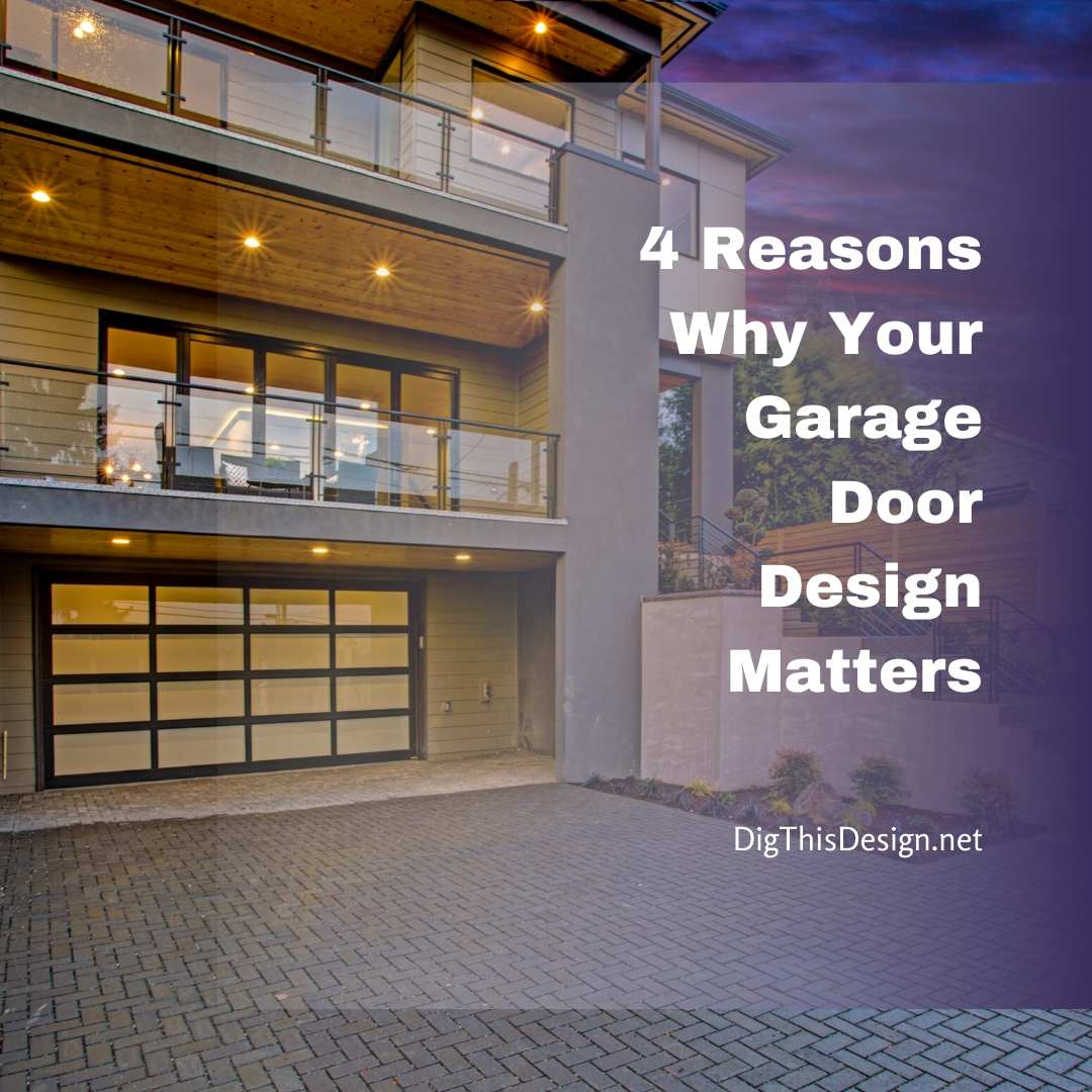 4 Reasons Why Your Garage Door Design Matters